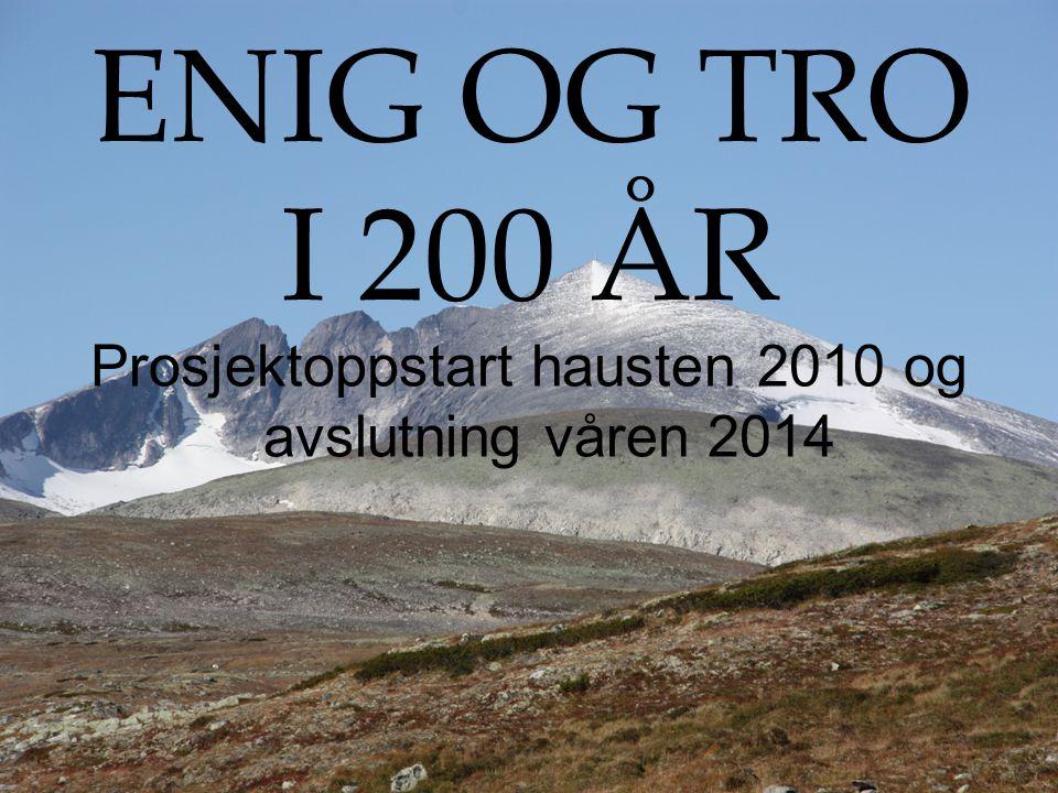 ENIG OG TRO I 200 ÅR Prosjektoppstart hausten 2010 og avslutning våren 2014