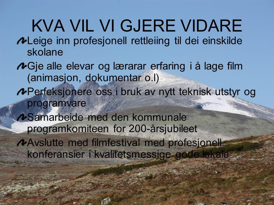 KVA VIL VI GJERE VIDARE Leige inn profesjonell rettleiing til dei einskilde skolane Gje alle elevar og lærarar erfaring i å lage film (animasjon, doku