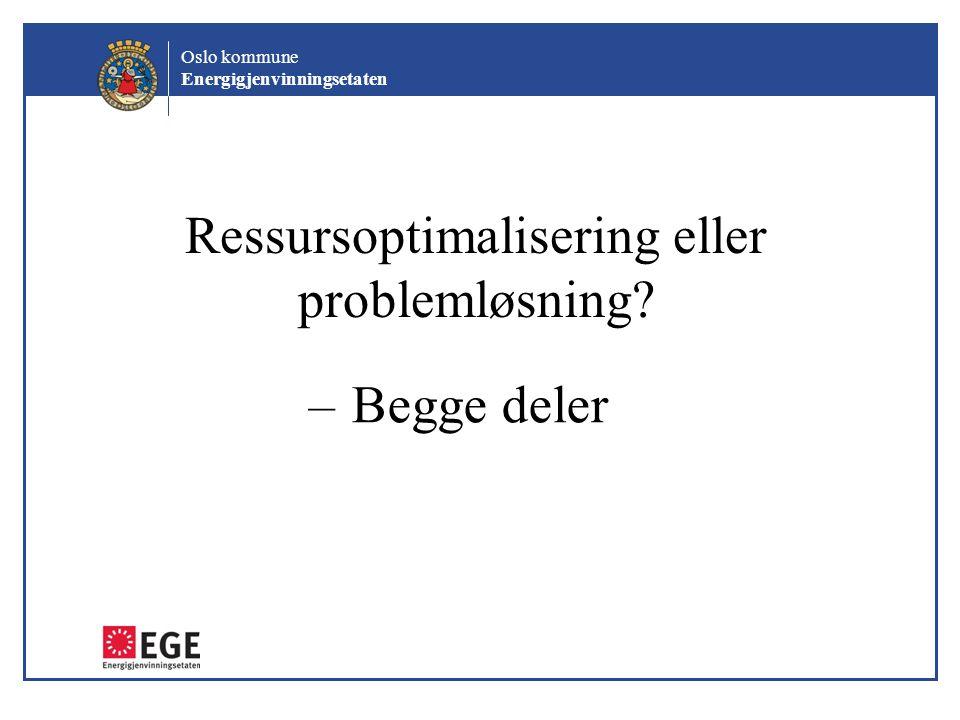Oslo kommune Energigjenvinningsetaten Ressursoptimalisering eller problemløsning? – Begge deler