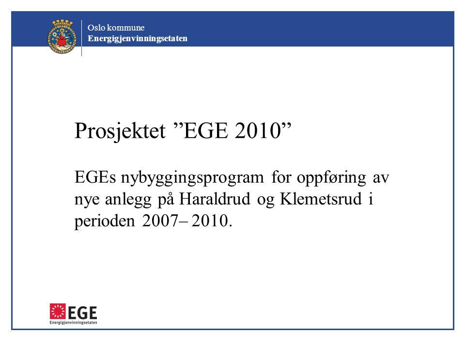 """Oslo kommune Energigjenvinningsetaten Prosjektet """"EGE 2010"""" EGEs nybyggingsprogram for oppføring av nye anlegg på Haraldrud og Klemetsrud i perioden 2"""