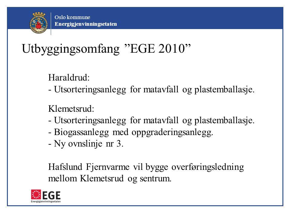 """Oslo kommune Energigjenvinningsetaten Utbyggingsomfang """"EGE 2010"""" Haraldrud: - Utsorteringsanlegg for matavfall og plastemballasje. Klemetsrud: - Utso"""