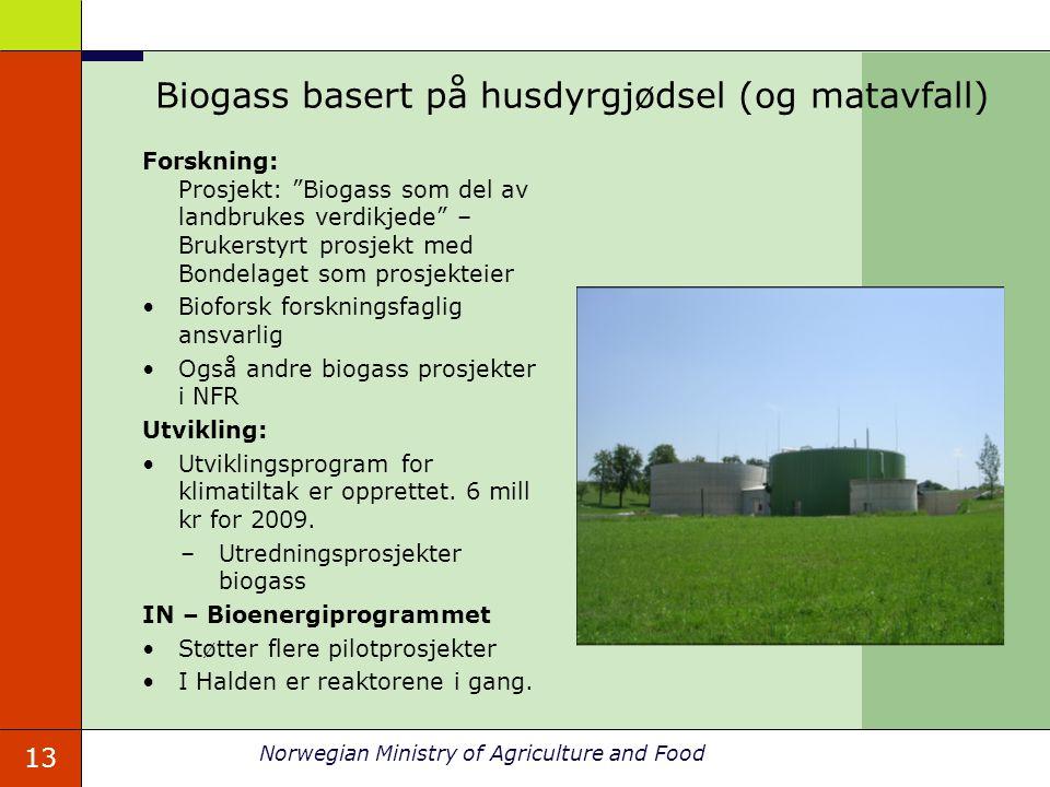 13 Norwegian Ministry of Agriculture and Food Biogass basert på husdyrgjødsel (og matavfall) Forskning: Prosjekt: Biogass som del av landbrukes verdikjede – Brukerstyrt prosjekt med Bondelaget som prosjekteier Bioforsk forskningsfaglig ansvarlig Også andre biogass prosjekter i NFR Utvikling: Utviklingsprogram for klimatiltak er opprettet.