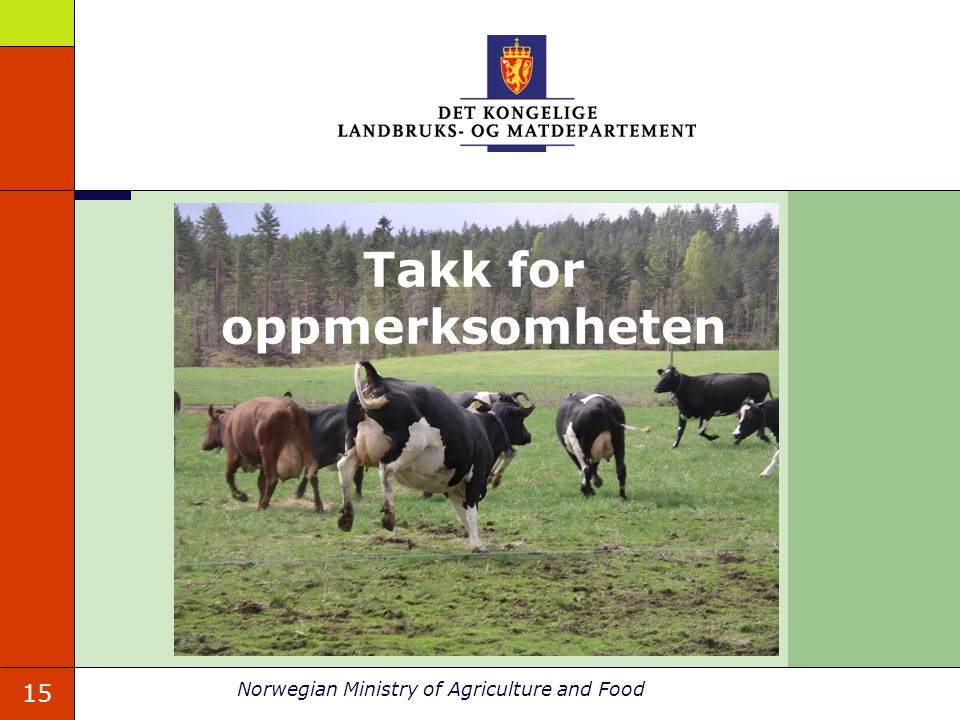 15 Norwegian Ministry of Agriculture and Food Takk for oppmerksomheten