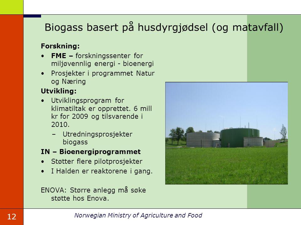 12 Norwegian Ministry of Agriculture and Food Biogass basert på husdyrgjødsel (og matavfall) Forskning: FME – forskningssenter for miljøvennlig energi