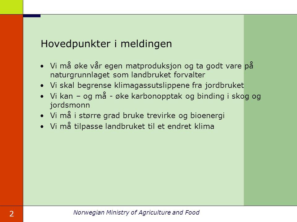 2 Norwegian Ministry of Agriculture and Food Hovedpunkter i meldingen Vi må øke vår egen matproduksjon og ta godt vare på naturgrunnlaget som landbruk