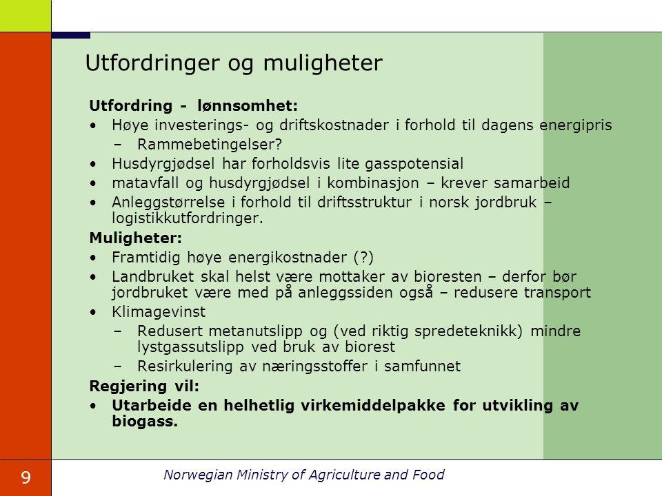 9 Norwegian Ministry of Agriculture and Food Utfordringer og muligheter Utfordring - lønnsomhet: Høye investerings- og driftskostnader i forhold til d