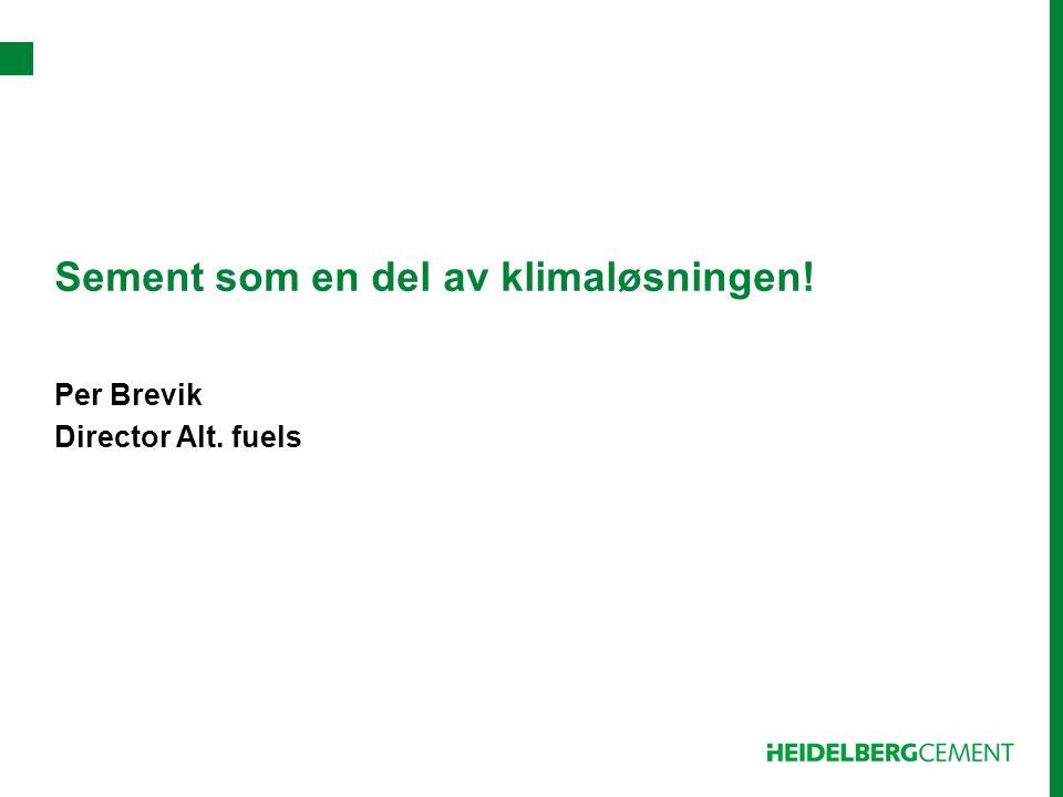 Sement som en del av klimaløsningen! Per Brevik Director Alt. fuels