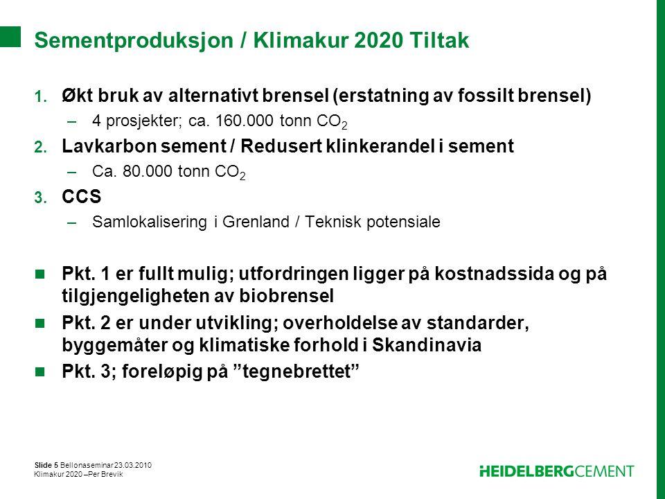 Slide 5 Bellonaseminar 23.03.2010 Klimakur 2020 –Per Brevik Sementproduksjon / Klimakur 2020 Tiltak 1. Økt bruk av alternativt brensel (erstatning av