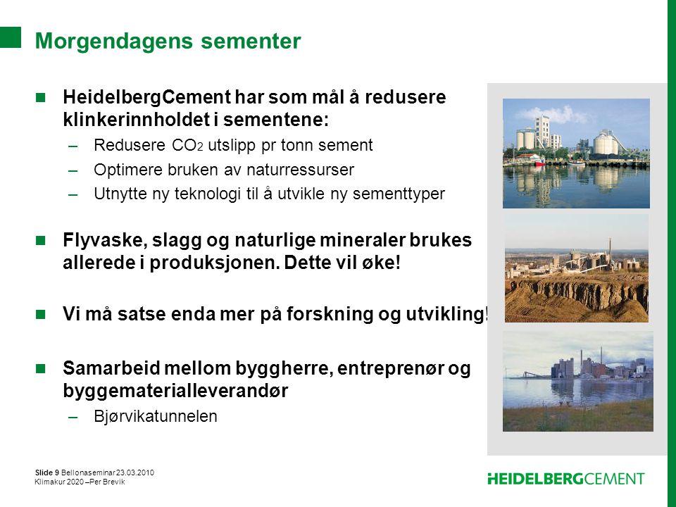 Slide 9 Bellonaseminar 23.03.2010 Klimakur 2020 –Per Brevik Morgendagens sementer HeidelbergCement har som mål å redusere klinkerinnholdet i sementene