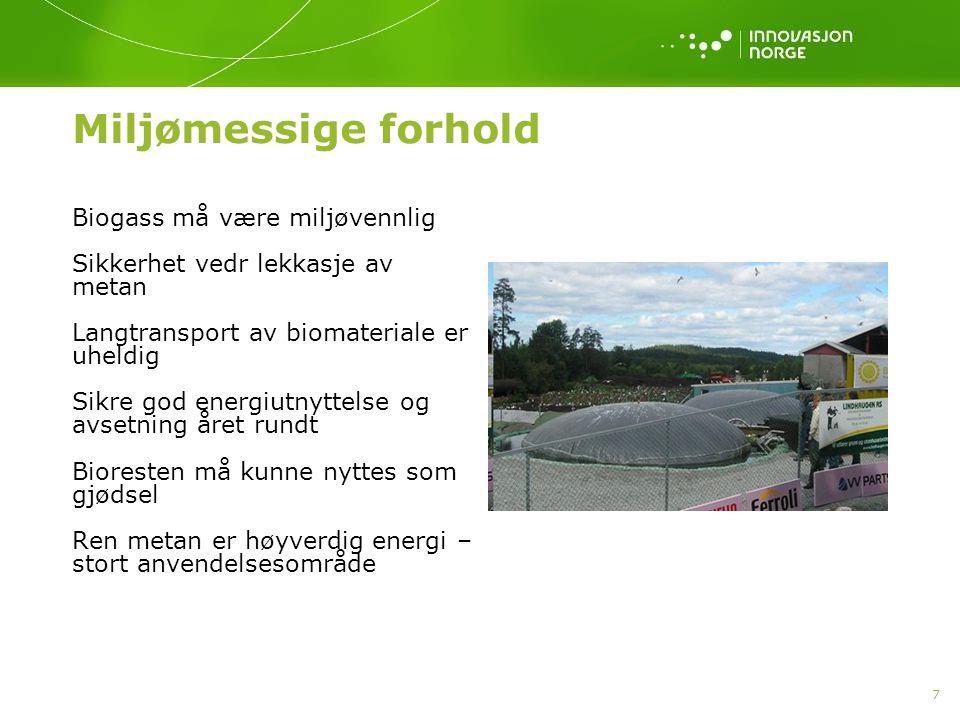 7 Miljømessige forhold Biogass må være miljøvennlig Sikkerhet vedr lekkasje av metan Langtransport av biomateriale er uheldig Sikre god energiutnyttelse og avsetning året rundt Bioresten må kunne nyttes som gjødsel Ren metan er høyverdig energi – stort anvendelsesområde