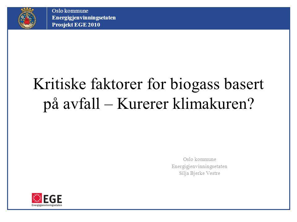 Oslo kommune Energigjenvinningsetaten Prosjekt EGE 2010 Kritiske faktorer for biogass basert på avfall – Kurerer klimakuren? Oslo kommune Energigjenvi