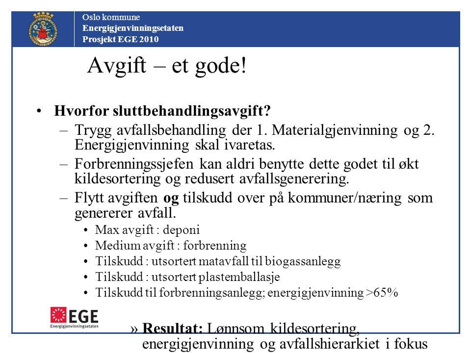 Oslo kommune Energigjenvinningsetaten Prosjekt EGE 2010 Avgift – et gode! Hvorfor sluttbehandlingsavgift? –Trygg avfallsbehandling der 1. Materialgjen