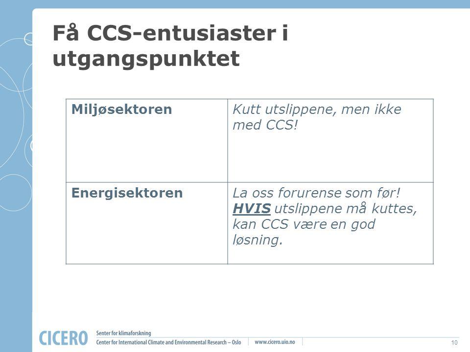 10 Få CCS-entusiaster i utgangspunktet MiljøsektorenKutt utslippene, men ikke med CCS! EnergisektorenLa oss forurense som før! HVIS utslippene må kutt