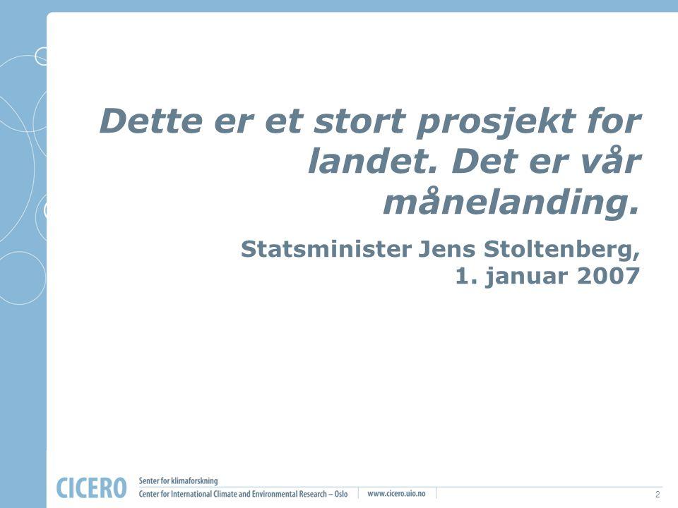 2 Dette er et stort prosjekt for landet. Det er vår månelanding. Statsminister Jens Stoltenberg, 1. januar 2007