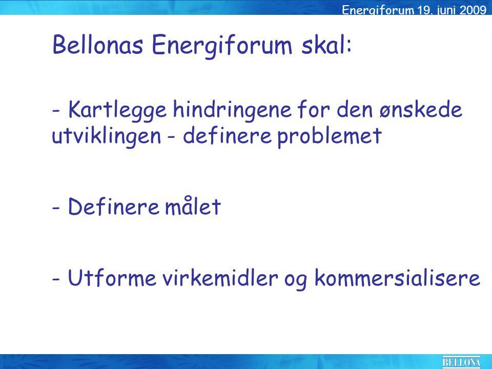 Bellonas Energiforum skal: - Kartlegge hindringene for den ønskede utviklingen - definere problemet - Definere målet - Utforme virkemidler og kommersi