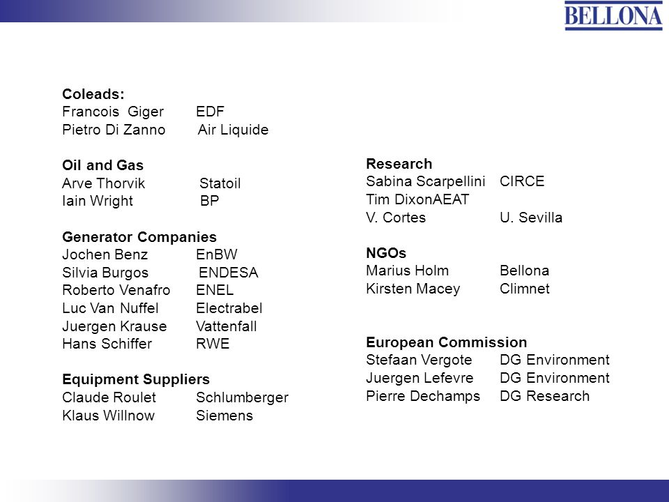 Arbeidsform Inndeling i undergrupper: SG1 Economics/Business models Leder: Pietro Di Zanno, Air Liquide SG2 Policy/Regulatory matters Leder: Arve Thorvik, Statoil SG3 Risk Management Leder: Claude Roulet, Schlumberger