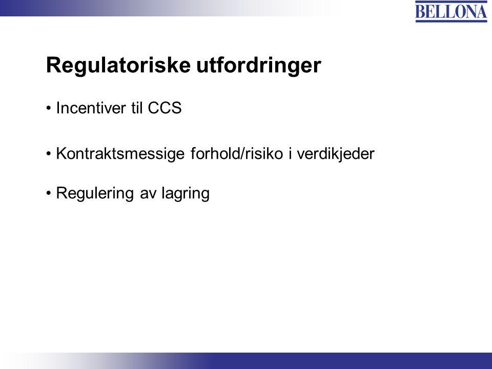 Regulatoriske utfordringer Incentiver til CCS Kontraktsmessige forhold/risiko i verdikjeder Regulering av lagring