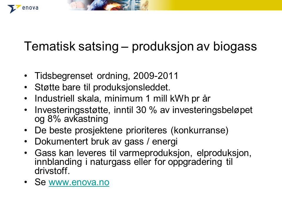 Tematisk satsing – produksjon av biogass Tidsbegrenset ordning, 2009-2011 Støtte bare til produksjonsleddet.