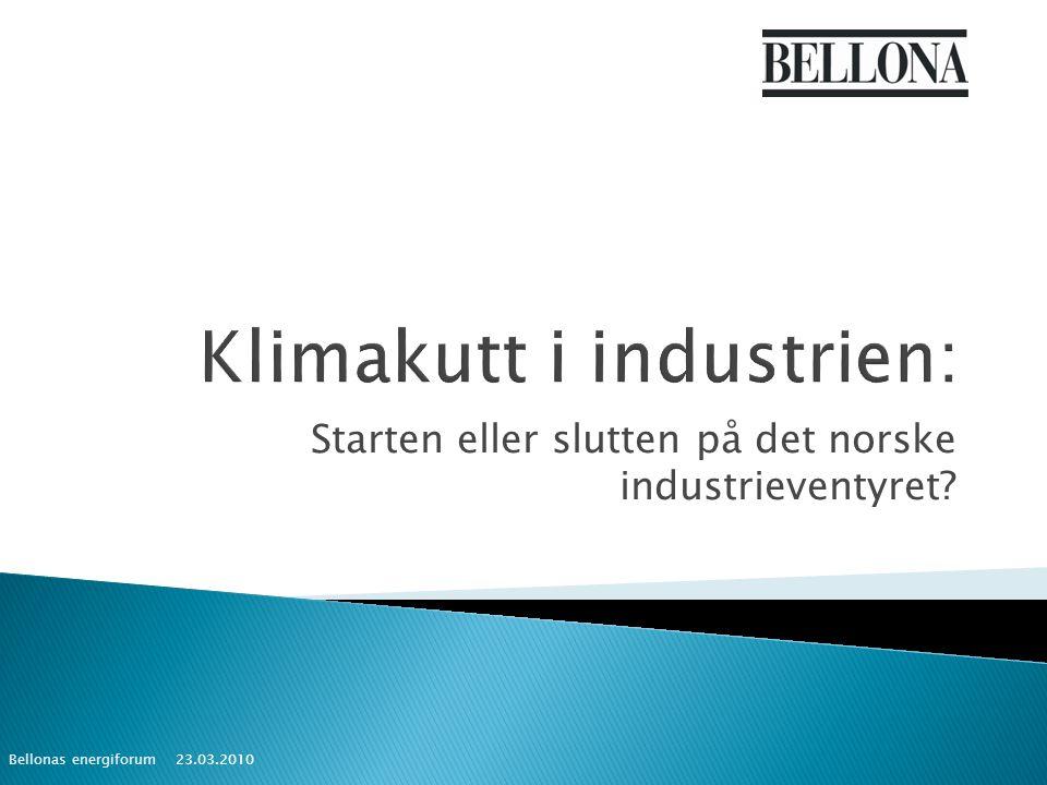 Starten eller slutten på det norske industrieventyret 23.03.2010 Bellonas energiforum