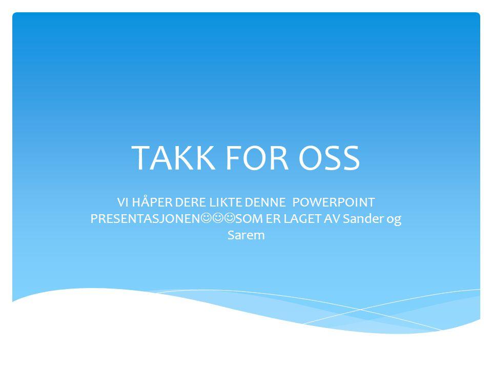 TAKK FOR OSS VI HÅPER DERE LIKTE DENNE POWERPOINT PRESENTASJONEN SOM ER LAGET AV Sander og Sarem