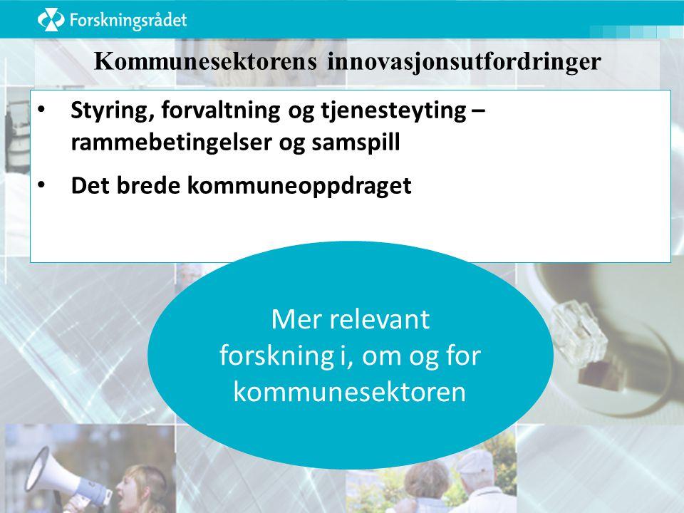 Kommunesektorens innovasjonsutfordringer Styring, forvaltning og tjenesteyting – rammebetingelser og samspill Det brede kommuneoppdraget Mer relevant forskning i, om og for kommunesektoren