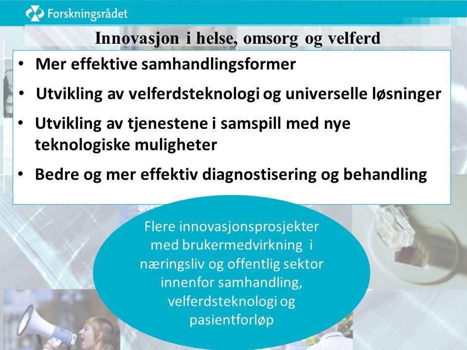 Innovasjon i helse, omsorg og velferd Mer effektive samhandlingsformer Utvikling av velferdsteknologi og universelle løsninger Utvikling av tjenestene i samspill med nye teknologiske muligheter Bedre og mer effektiv diagnostisering og behandling Flere innovasjonsprosjekter med brukermedvirkning i næringsliv og offentlig sektor innenfor samhandling, velferdsteknologi og pasientforløp
