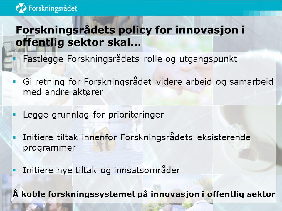 Innovasjon i utdanning og oppvekstvilkår Styrket forskning og innovasjon i utdanningssystemet Utvikle nye arenaer for læring Styrket innovasjonsarbeid i barnevern og forebyggende ungdomsarbeid Bedre kobling mellom utdanning og praksis, forskning for kvalitet, innovasjon og nye læringsformer