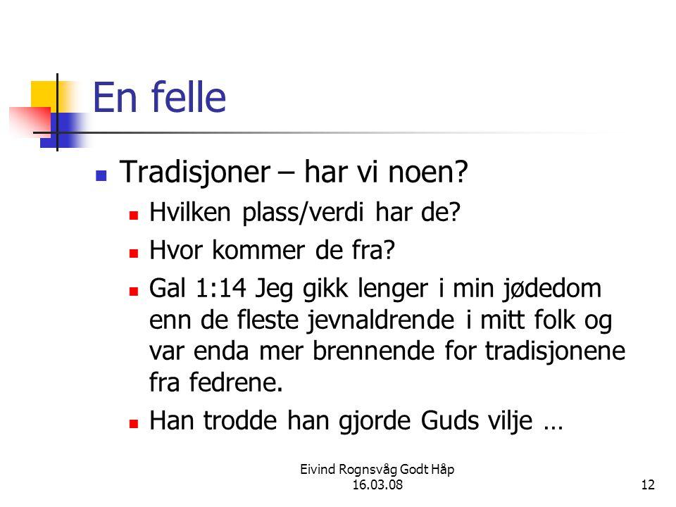 Eivind Rognsvåg Godt Håp 16.03.0812 En felle Tradisjoner – har vi noen? Hvilken plass/verdi har de? Hvor kommer de fra? Gal 1:14 Jeg gikk lenger i min