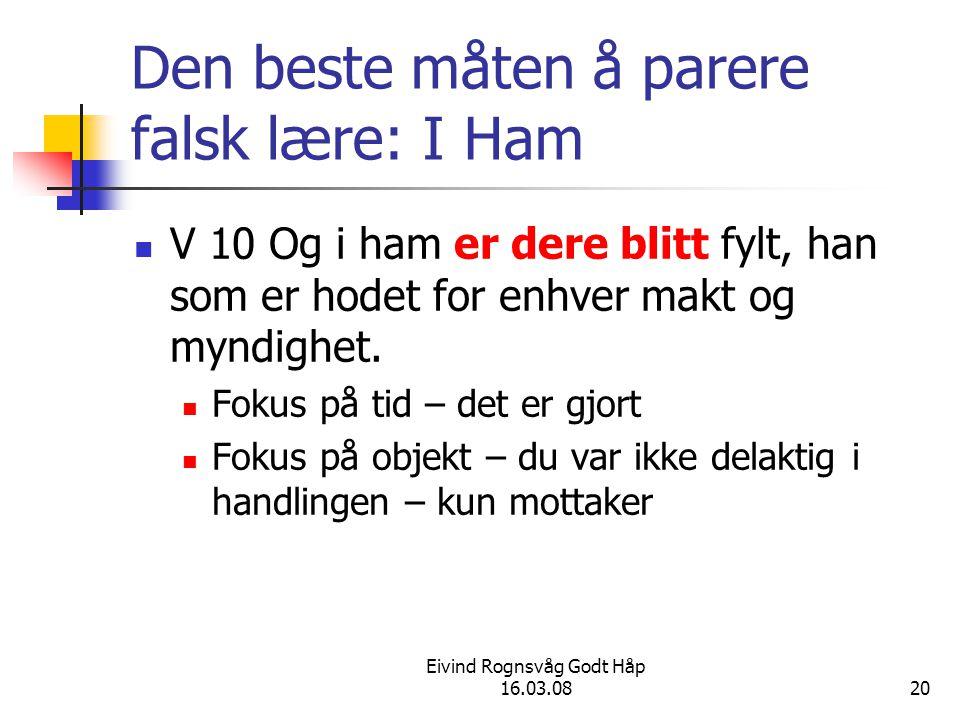 Eivind Rognsvåg Godt Håp 16.03.0820 Den beste måten å parere falsk lære: I Ham V 10 Og i ham er dere blitt fylt, han som er hodet for enhver makt og myndighet.