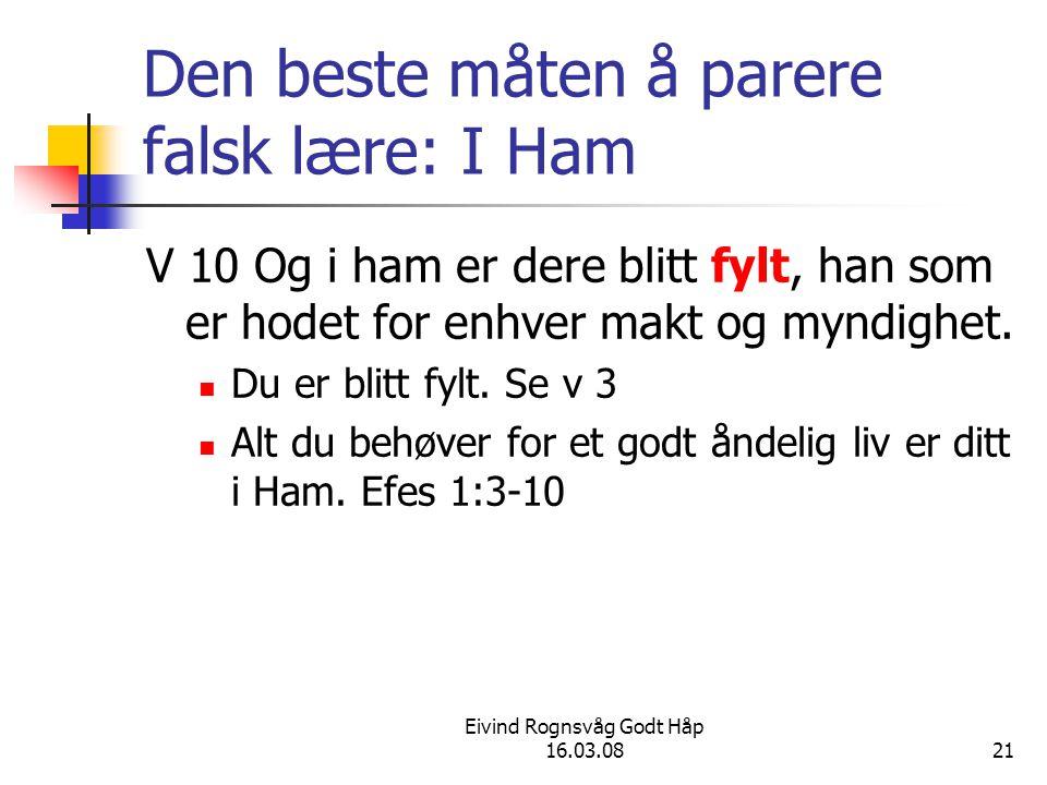 Eivind Rognsvåg Godt Håp 16.03.0821 Den beste måten å parere falsk lære: I Ham V 10 Og i ham er dere blitt fylt, han som er hodet for enhver makt og m