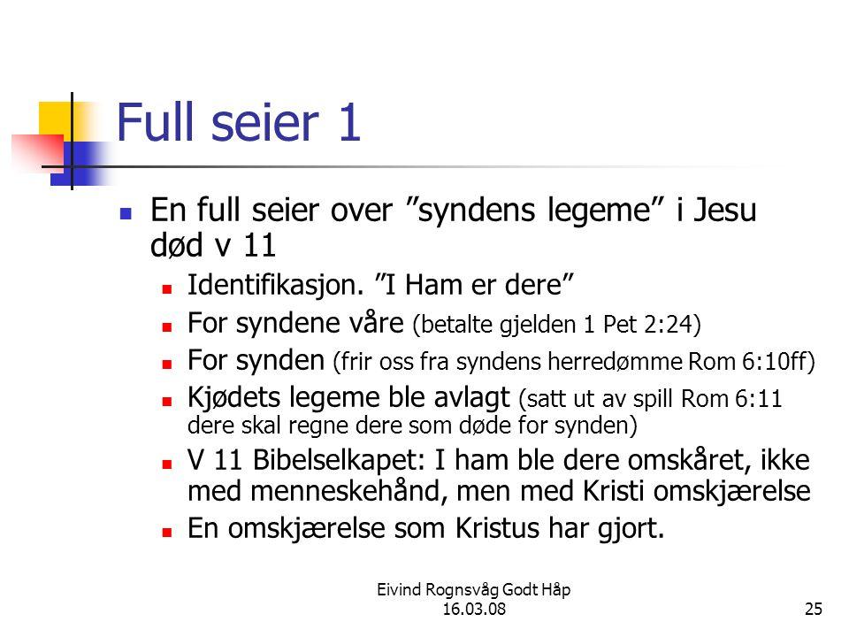 """Eivind Rognsvåg Godt Håp 16.03.0825 Full seier 1 En full seier over """"syndens legeme"""" i Jesu død v 11 Identifikasjon. """"I Ham er dere"""" For syndene våre"""