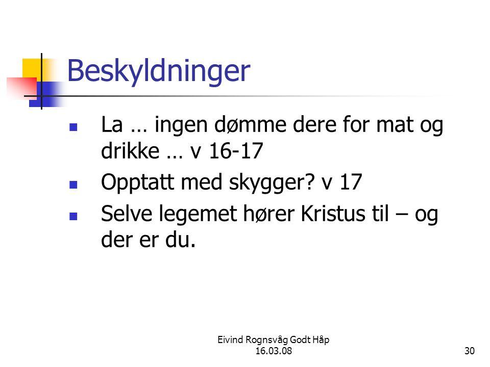 Eivind Rognsvåg Godt Håp 16.03.0830 Beskyldninger La … ingen dømme dere for mat og drikke … v 16-17 Opptatt med skygger.