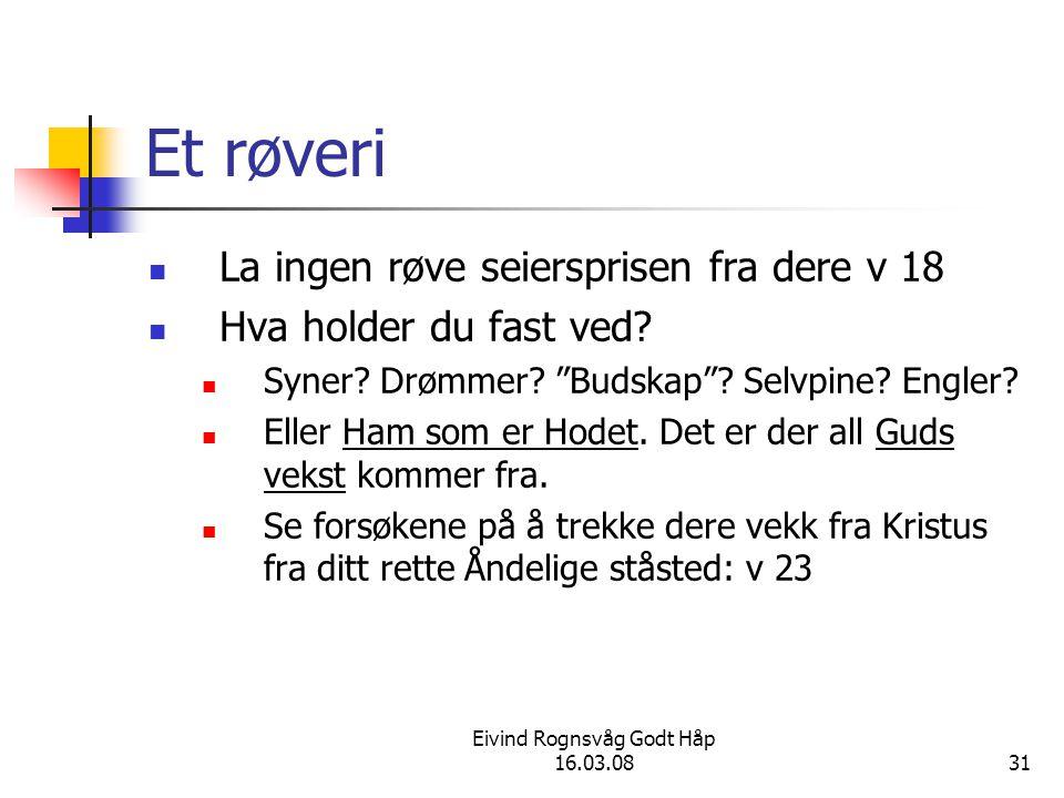 Eivind Rognsvåg Godt Håp 16.03.0831 Et røveri La ingen røve seiersprisen fra dere v 18 Hva holder du fast ved.