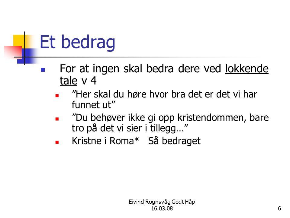 """Eivind Rognsvåg Godt Håp 16.03.086 Et bedrag For at ingen skal bedra dere ved lokkende tale v 4 """"Her skal du høre hvor bra det er det vi har funnet ut"""