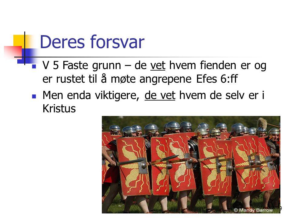 Eivind Rognsvåg Godt Håp 16.03.089 Deres forsvar V 5 Faste grunn – de vet hvem fienden er og er rustet til å møte angrepene Efes 6:ff Men enda viktige