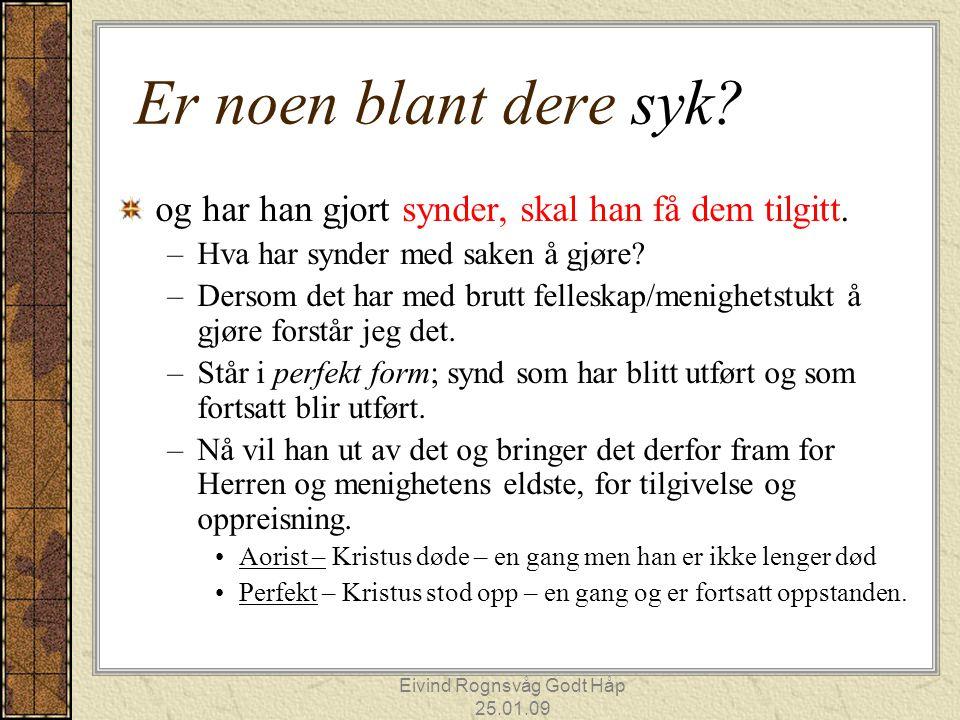 Eivind Rognsvåg Godt Håp 25.01.09 Er noen blant dere syk? og har han gjort synder, skal han få dem tilgitt. –Hva har synder med saken å gjøre? –Dersom