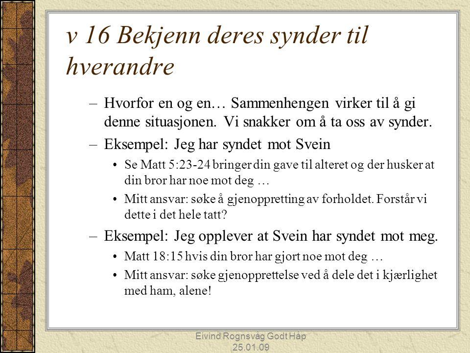 Eivind Rognsvåg Godt Håp 25.01.09 v 16 Bekjenn deres synder til hverandre –Hvorfor en og en… Sammenhengen virker til å gi denne situasjonen. Vi snakke