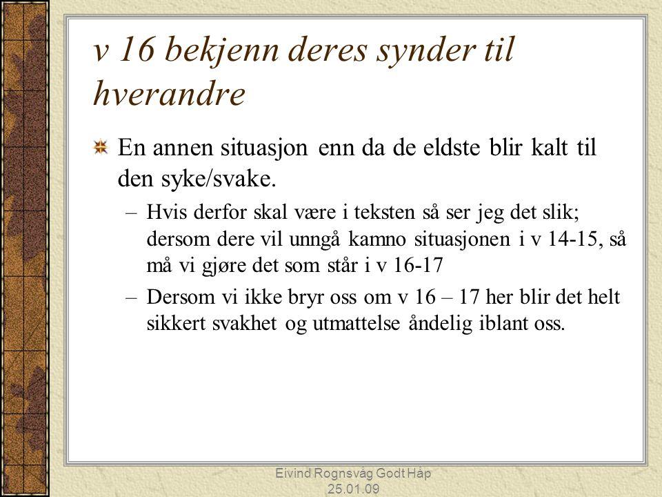 Eivind Rognsvåg Godt Håp 25.01.09 v 16 bekjenn deres synder til hverandre En annen situasjon enn da de eldste blir kalt til den syke/svake. –Hvis derf