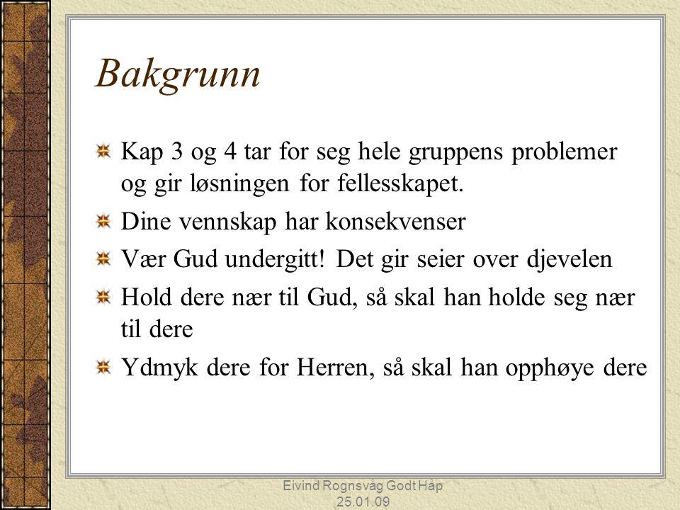 Eivind Rognsvåg Godt Håp 25.01.09 Bakgrunn Kap 3 og 4 tar for seg hele gruppens problemer og gir løsningen for fellesskapet.