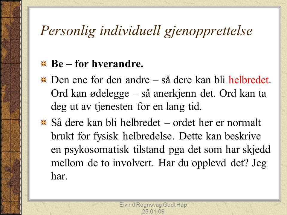 Eivind Rognsvåg Godt Håp 25.01.09 Personlig individuell gjenopprettelse Be – for hverandre.