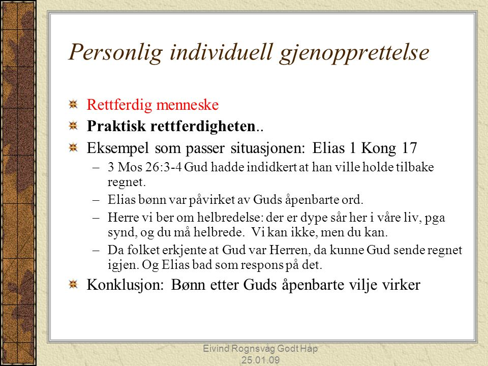 Eivind Rognsvåg Godt Håp 25.01.09 Personlig individuell gjenopprettelse Rettferdig menneske Praktisk rettferdigheten.. Eksempel som passer situasjonen