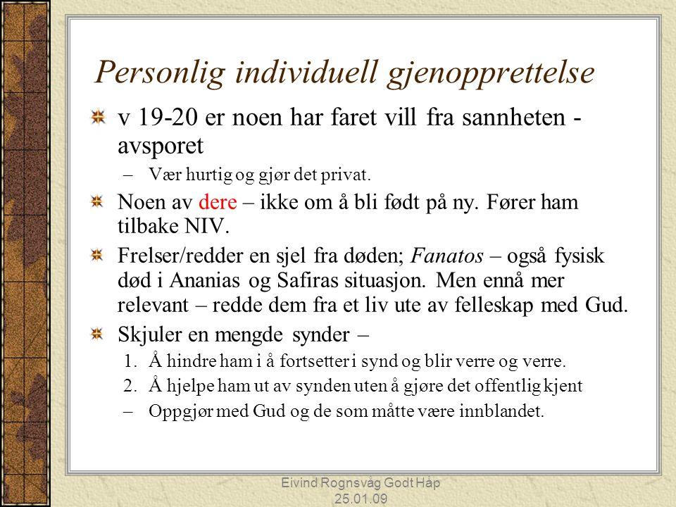 Eivind Rognsvåg Godt Håp 25.01.09 Personlig individuell gjenopprettelse v 19-20 er noen har faret vill fra sannheten - avsporet –Vær hurtig og gjør det privat.