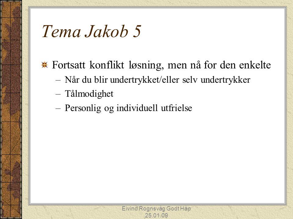 Eivind Rognsvåg Godt Håp 25.01.09 Tema Jakob 5 Fortsatt konflikt løsning, men nå for den enkelte –Når du blir undertrykket/eller selv undertrykker –Tå