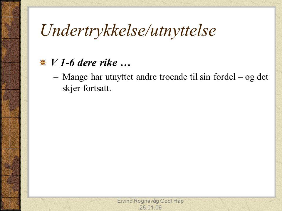 Eivind Rognsvåg Godt Håp 25.01.09 Undertrykkelse/utnyttelse V 1-6 dere rike … –Mange har utnyttet andre troende til sin fordel – og det skjer fortsatt