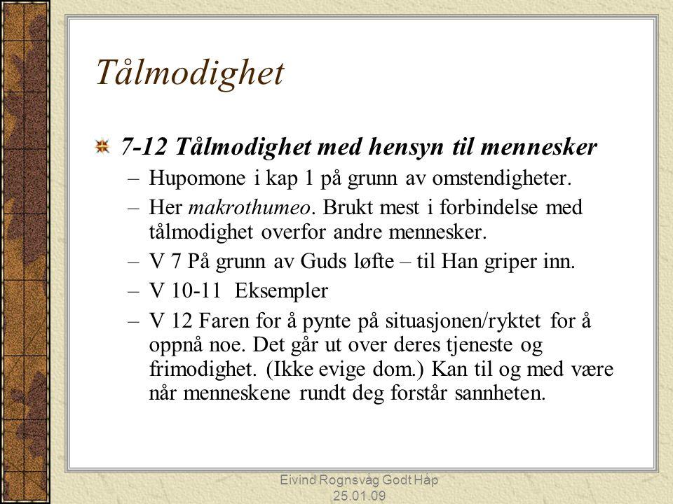 Eivind Rognsvåg Godt Håp 25.01.09 Tålmodighet 7-12 Tålmodighet med hensyn til mennesker –Hupomone i kap 1 på grunn av omstendigheter. –Her makrothumeo