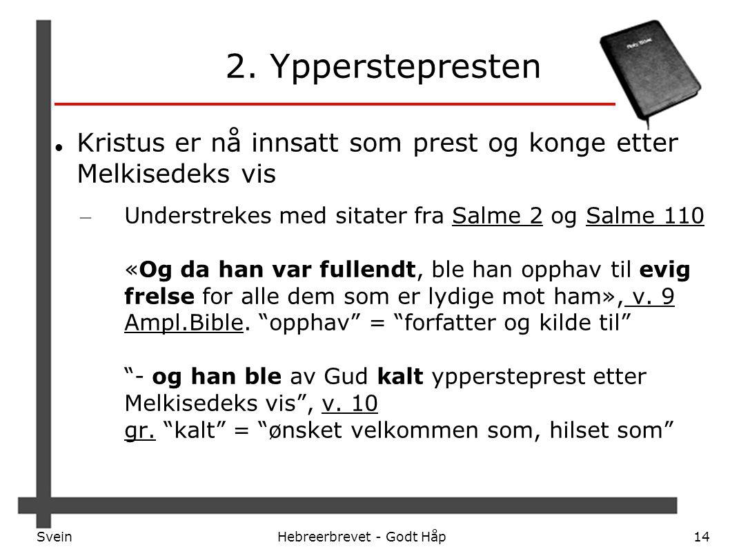 SveinHebreerbrevet - Godt Håp14 2. Ypperstepresten Kristus er nå innsatt som prest og konge etter Melkisedeks vis – Understrekes med sitater fra Salme