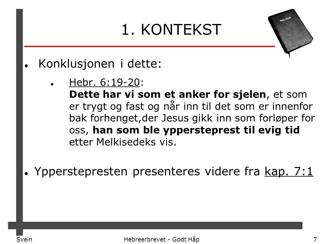 SveinHebreerbrevet - Godt Håp7 1. KONTEKST Konklusjonen i dette: Hebr. 6:19-20: Dette har vi som et anker for sjelen, et som er trygt og fast og når i