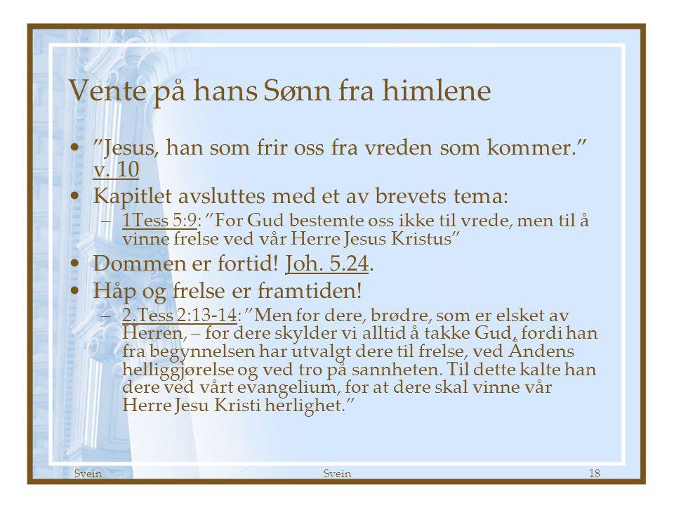 Svein 18 Vente på hans Sønn fra himlene Jesus, han som frir oss fra vreden som kommer. v.