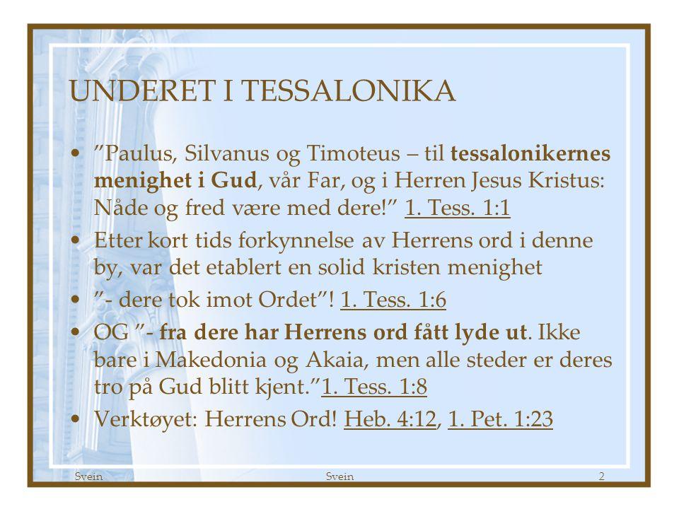 Svein 2 UNDERET I TESSALONIKA Paulus, Silvanus og Timoteus – til tessalonikernes menighet i Gud, vår Far, og i Herren Jesus Kristus: Nåde og fred være med dere! 1.
