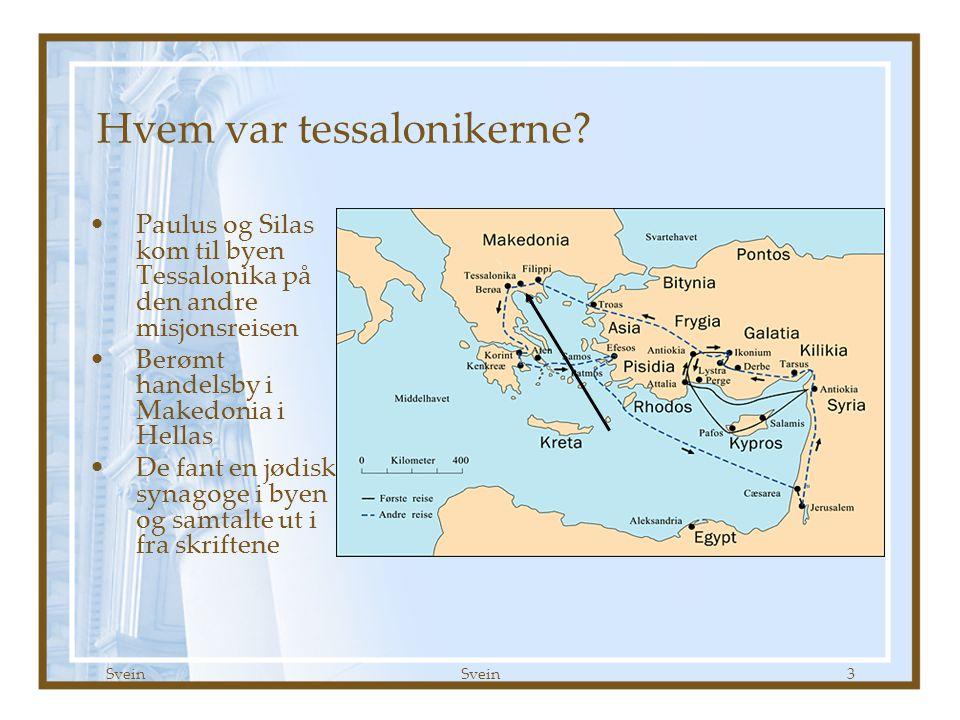 Svein 3 Paulus og Silas kom til byen Tessalonika på den andre misjonsreisen Berømt handelsby i Makedonia i Hellas De fant en jødisk synagoge i byen og samtalte ut i fra skriftene Hvem var tessalonikerne?